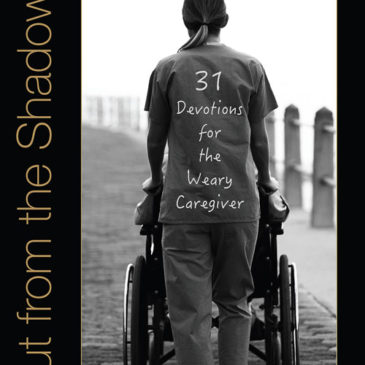 Coming Soon: Out from the Shadows: 31 Devotions for the Weary Caregiver